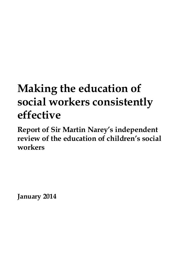 Making the education of social workers consistently effective Report of Sir Martin Narey's independent review of the educa...
