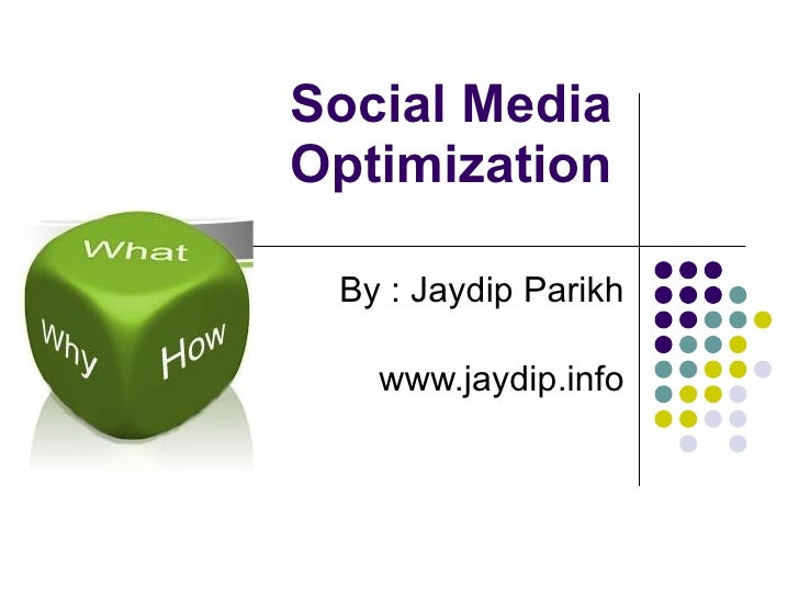 Social Media Optimization By : Jaydip Parikh www.jaydip.info