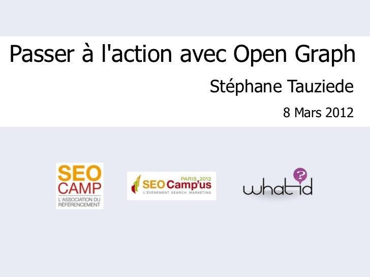 Passer à laction avec Open Graph                   Stéphane Tauziede                           8 Mars 2012