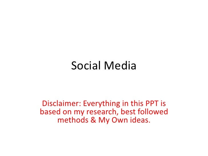 Social MediaDisclaimer: Everything in this PPT isbased on my research, best followed    methods & My Own ideas.