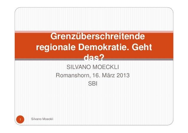 Grenzüberschreitende       regionale Demokratie. Geht                  das?                         SILVANO MOECKLI       ...