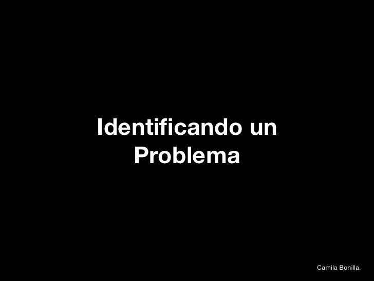 Identificando un   Problema                  Camila Bonilla.