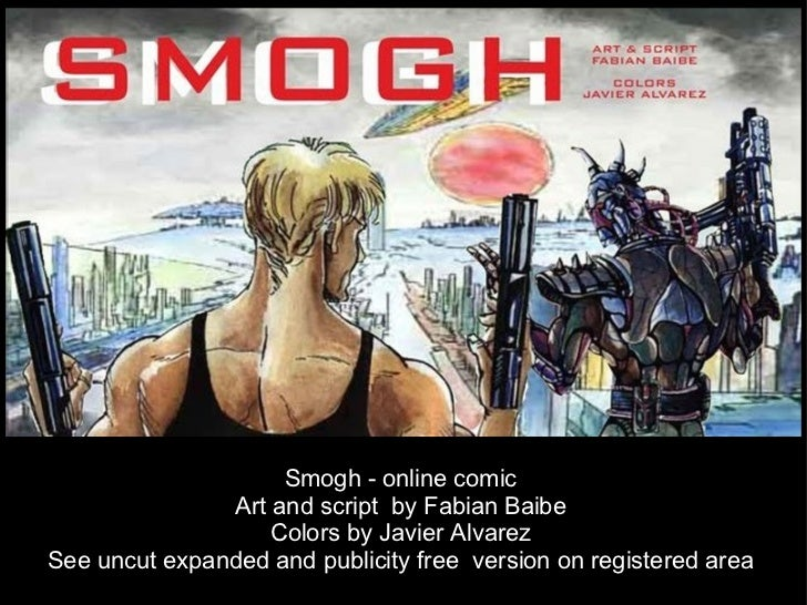 Smogh - online comic Art and script  by Fabian Baibe Colors by Javier Alvarez See uncut expanded and publicity free  versi...