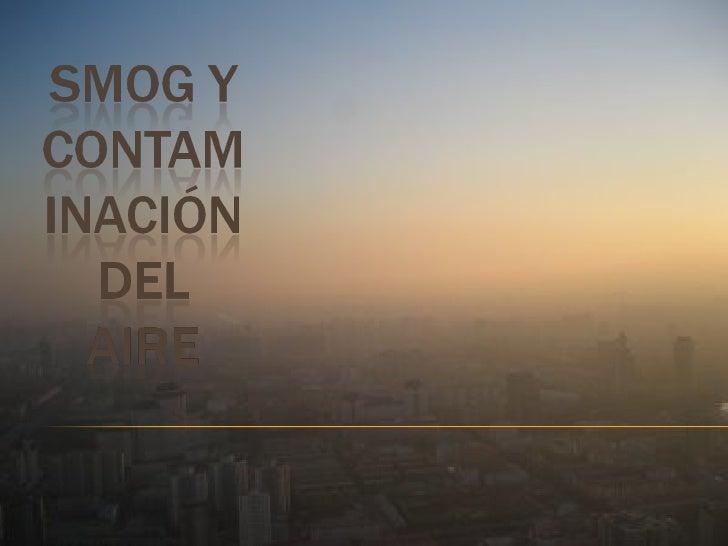 Smog Y ContaminacióN Del Aire