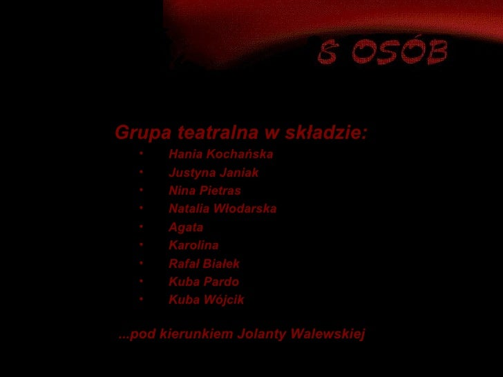...pod kierunkiem Jolanty  Walewskiej   <ul><li>Grupa teatralna w składzie: </li></ul><ul><ul><li>Hania Kochańska </li></u...
