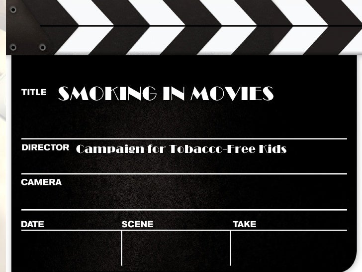 SMOKING IN MOVIES Campaign for Tobacco-Free Kids