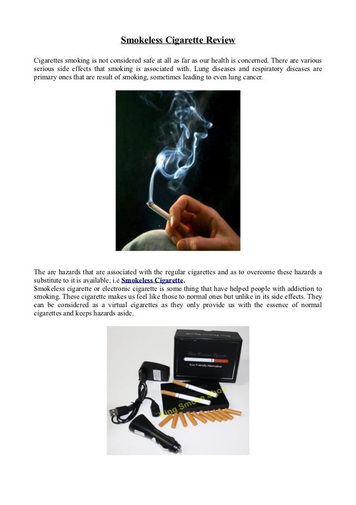 Smokeless Cigarette ReviewCigarettes smoking is not considered safe at all as far as our health is concerned. There are va...