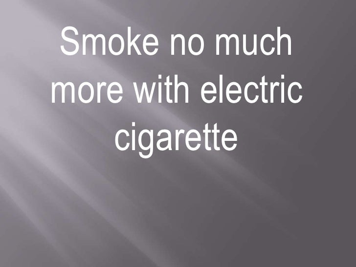 Smoke no much more with electric cigarette
