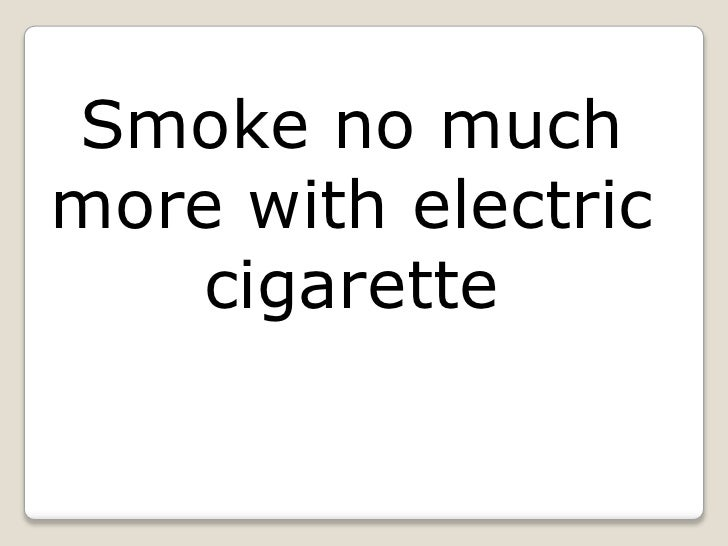 Smoke no much more with electric cigarette<br />