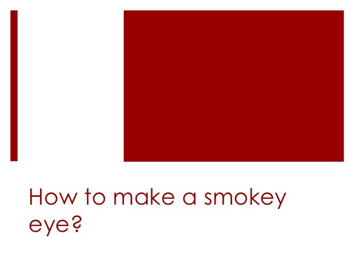How to make a smokey eye?<br />