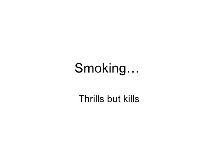 Smoking…  Thrills but kills