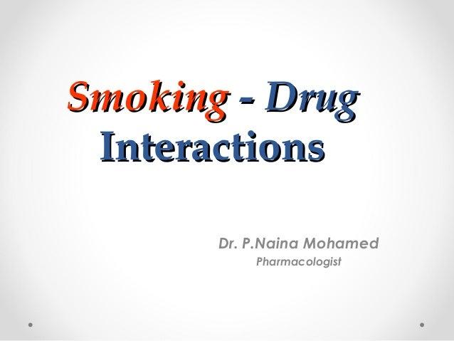 Smoking - Drug Interactions Dr. P.Naina Mohamed Pharmacologist