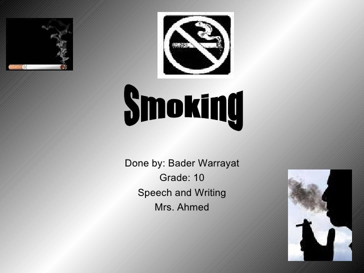 Done by: Bader Warrayat Grade: 10 Speech and Writing Mrs. Ahmed Smoking