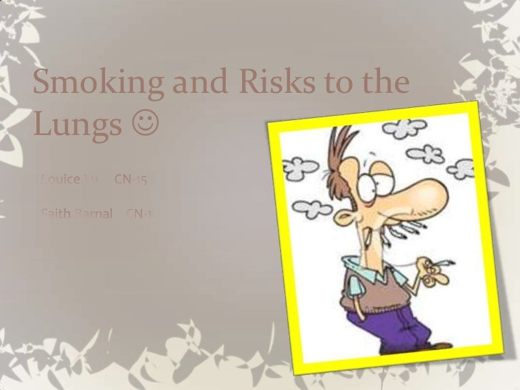 Smoking and risks to the lungs ^.^biology report