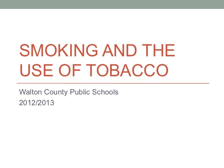 SMOKING AND THEUSE OF TOBACCOWalton County Public Schools2012/2013