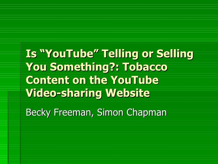 "Is ""YouTube"" Telling or Selling You Something?: Tobacco Content on the YouTube  Video-sharing Website  Becky Freeman, Simo..."