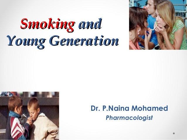 Smoking and Young Generation  Dr. P.Naina Mohamed Pharmacologist