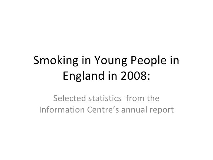 Smoking in Young People in England in 2008: Selected statistics  from the Information Centre's annual report