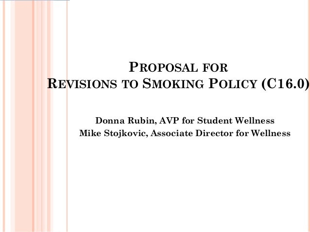 Donna Rubin, AVP for Student Wellness Mike Stojkovic, Associate Director for Wellness PROPOSAL FOR REVISIONS TO SMOKING PO...