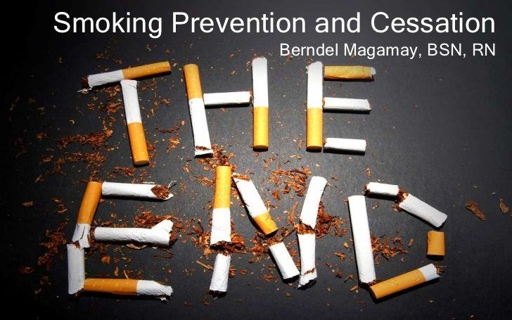 Smoking Prevention and Cessation                Berndel Magamay, BSN, RN