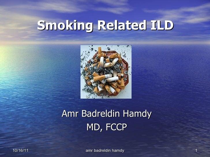 Smoking Related ILD Amr Badreldin Hamdy MD, FCCP 10/16/11 amr badreldin hamdy