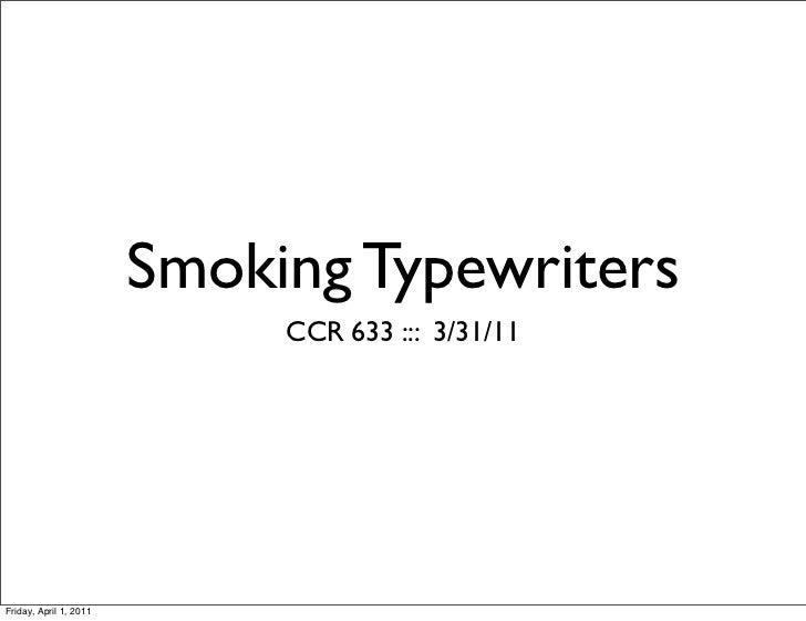 Smoking Typewriters                             CCR 633 ::: 3/31/11Friday, April 1, 2011