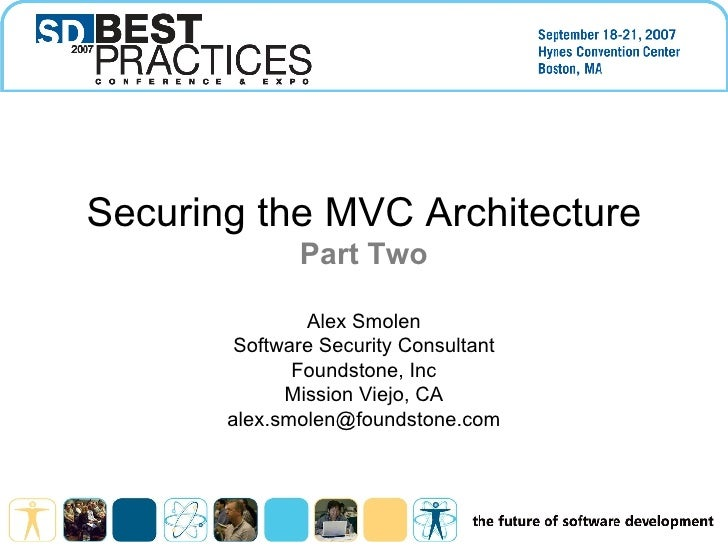 Securing the MVC Architecture Part Two Alex Smolen Software Security Consultant Foundstone, Inc Mission Viejo, CA [email_a...