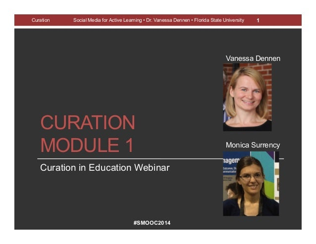 #SMOOC2014 CURATION MODULE 1 Curation in Education Webinar Curation Social Media for Active Learning • Dr. Vanessa Dennen ...