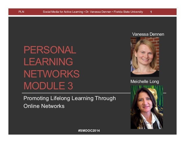 #SMOOC2014 PERSONAL LEARNING NETWORKS MODULE 3 Promoting Lifelong Learning Through Online Networks PLN Social Media for Ac...