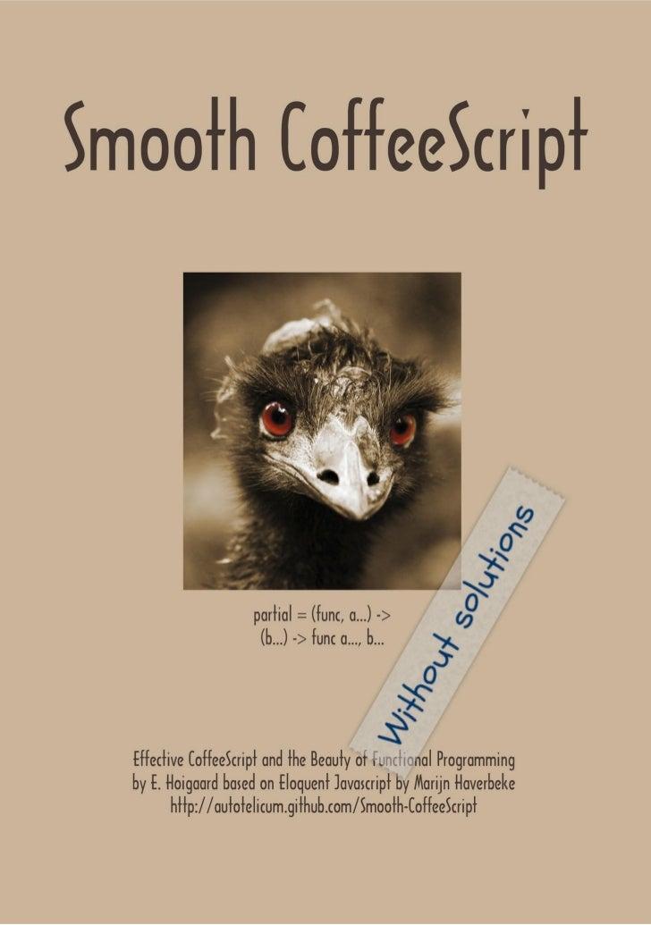 Smooth CoffeeScript                    E. Hoigaardhttp://autotelicum.github.com/Smooth-CoffeeScript