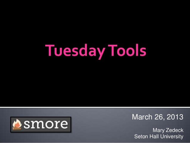 Tuesday Tools           March 26, 2013                  Mary Zedeck           Seton Hall University