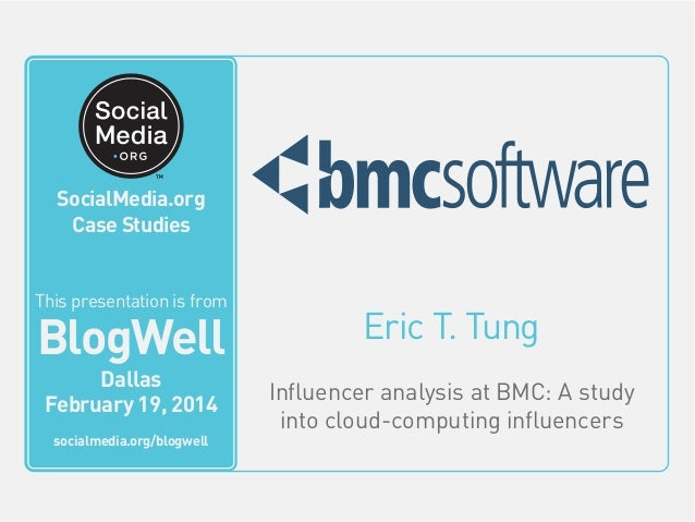 BlogWell Dallas Social Media Case Study: BMC Software, presented by Eric T. Tung