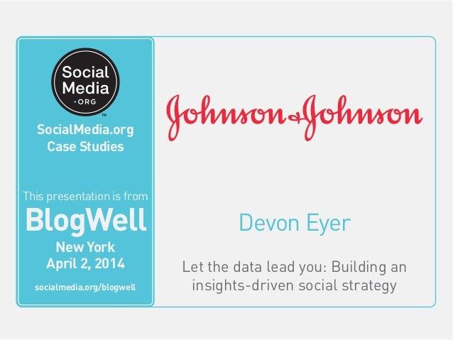 BlogWell New York Social Media Case Study: Johnson & Johnson, presented by Devon Eyer