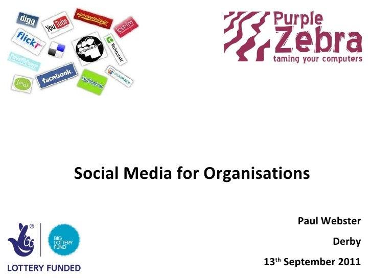 Social Media for Organisations Paul Webster Derby 13 th  September 2011