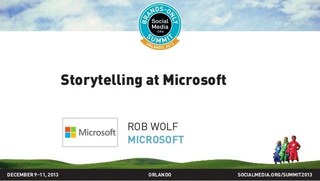 Storytelling at Microsoft ROB WOLF MICROSOFT SOCIALMEDIA.ORG/SUMMIT2013ORLANDODECEMBER 9–11, 2013