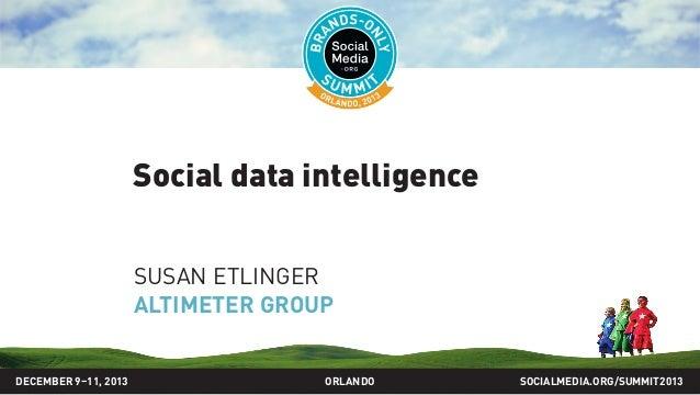 Social data intelligence SUSAN ETLINGER ALTIMETER GROUP SOCIALMEDIA.ORG/SUMMIT2013ORLANDODECEMBER 9–11, 2013