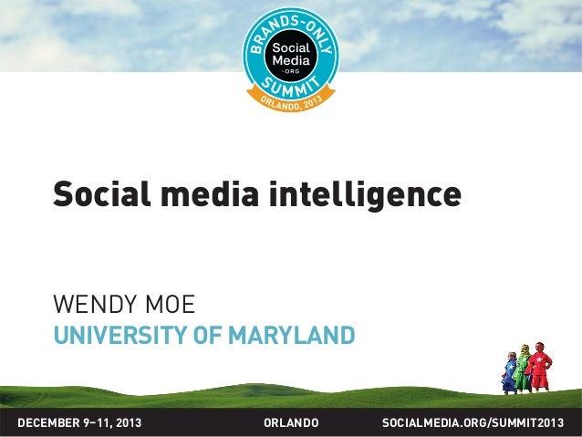 SOCIALMEDIA.ORG/SUMMIT2013ORLANDO Social media intelligence WENDY MOE UNIVERSITY OF MARYLAND DECEMBER 9–11, 2013