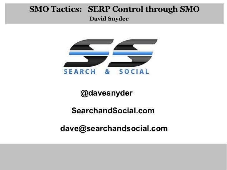 SMO Tactics:  SERP Control through SMO David Snyder @davesnyder SearchandSocial.com [email_address]
