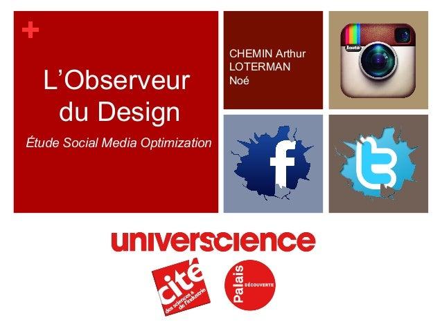 + L'Observeur du Design Étude Social Media Optimization  CHEMIN Arthur LOTERMAN Noé