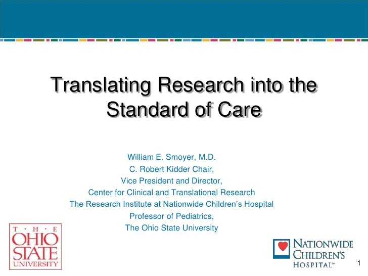 Translating Research into the Standard of Care<br />William E. Smoyer, M.D.<br />C. Robert Kidder Chair,<br />Vice Preside...