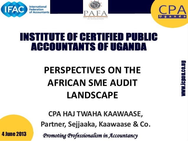 PERSPECTIVES ON THE AFRICAN SME AUDIT LANDSCAPE 4 June 2013 Promoting Professionalism in Accountancy CPA HAJ TWAHA KAAWAAS...