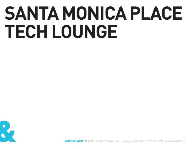 And Then What Creative - Santa Monica Place Tech Lounge - Macerich Malls
