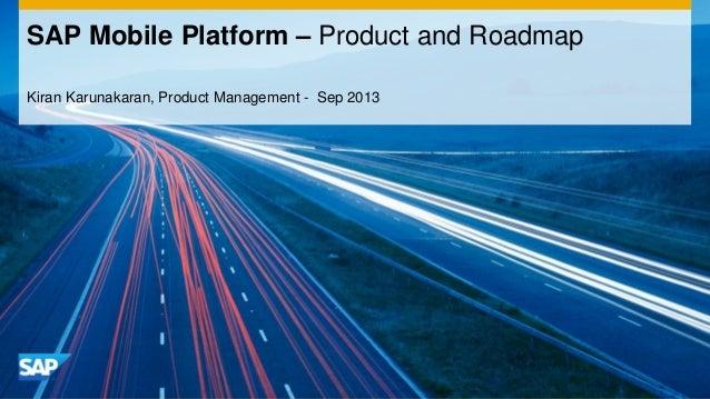 Kiran Karunakaran, Product Management - Sep 2013 SAP Mobile Platform – Product and Roadmap