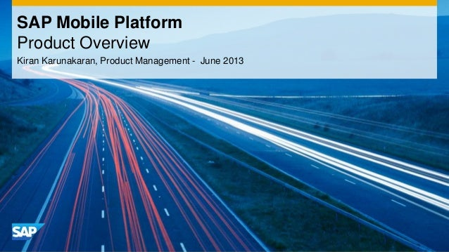 Kiran Karunakaran, Product Management - June 2013 SAP Mobile Platform Product Overview
