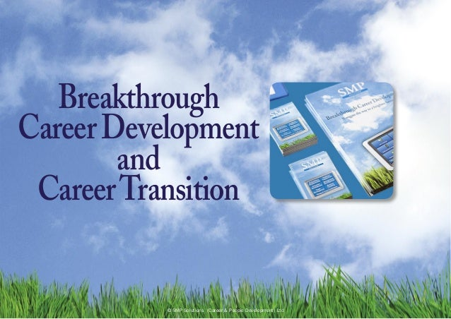 BreakthroughCareerDevelopmentandCareerTransition© SMP Solutions (Career & People Development) Ltd