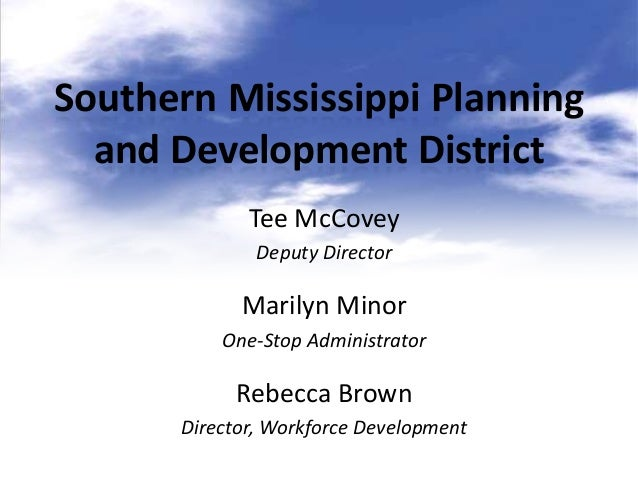 Southern Mississippi Planning  and Development District             Tee McCovey              Deputy Director            Ma...