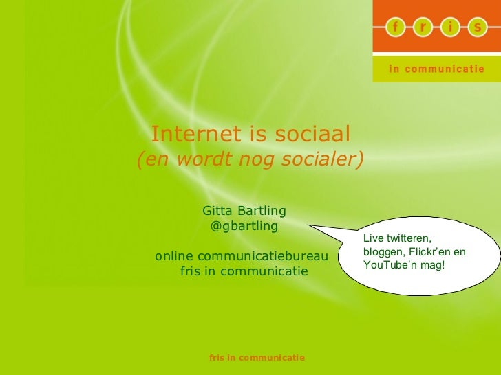 Internet is sociaal (en wordt nog socialer) Gitta Bartling @gbartling online communicatiebureau  fris in communicatie Live...