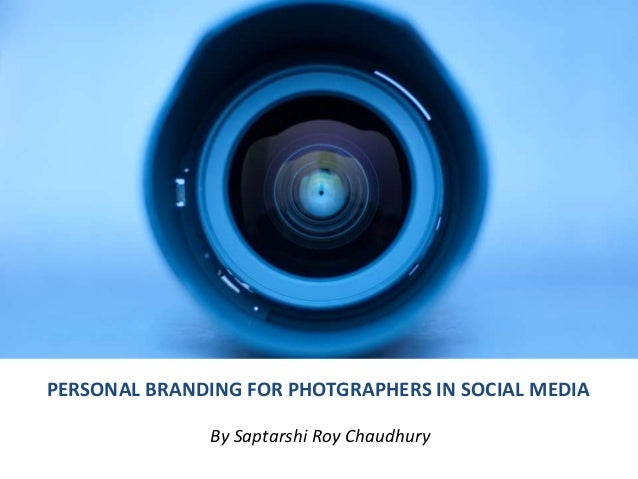 PERSONAL BRANDING FOR PHOTGRAPHERS IN SOCIAL MEDIA  By Saptarshi Roy Chaudhury