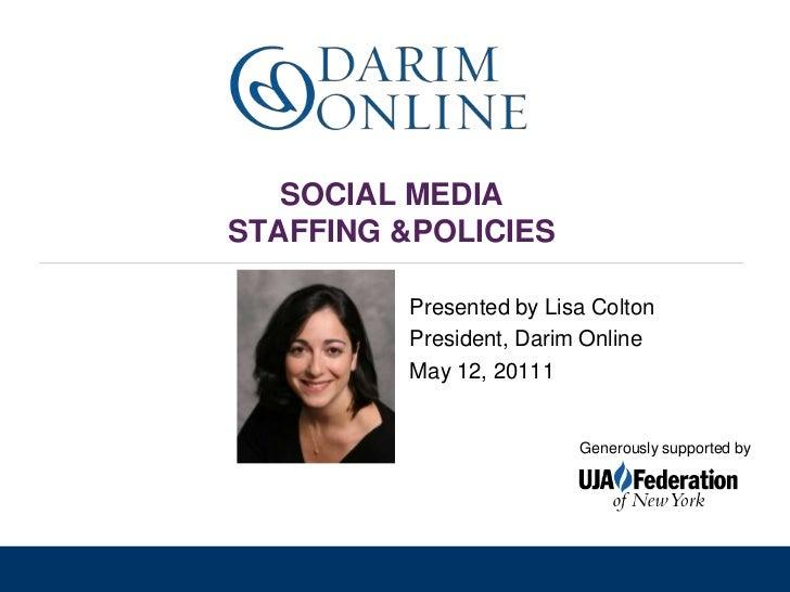 SOCIAL MEDIA STAFFING &POLICIES <br />Presented by Lisa Colton<br />President, Darim Online<br />May 12, 20111<br />Genero...