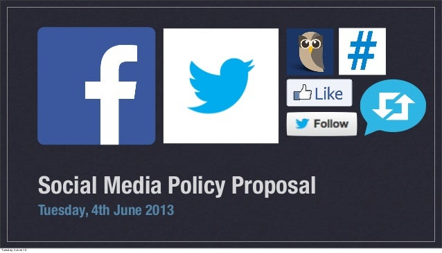 Social Media Policy ProposalTuesday, 4th June 2013Tuesday, 4 June 13